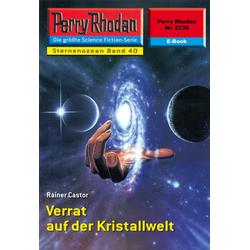 Perry Rhodan 2239: Verrat auf der Kristallwelt: eBook von Rainer Castor