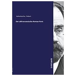 Der altfranzoesische Roman Paris. Robert Kaltenbacher  - Buch