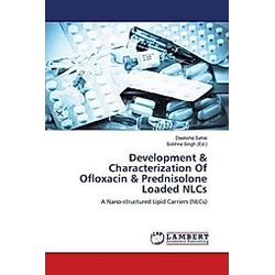 Development & Characterization Of Ofloxacin & Prednisolone Loaded NLCs. Deeksha Sahai  - Buch