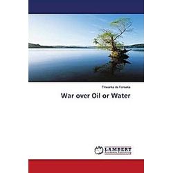 War over Oil or Water. Thiwanka de Fonseka  - Buch