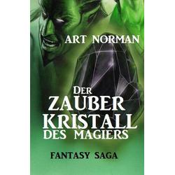 Der Zauberkristall des Magiers: Fantasy Saga: eBook von Art Norman