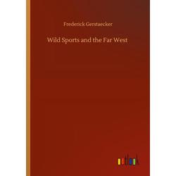 Wild Sports and the Far West als Buch von Frederick Gerstaecker