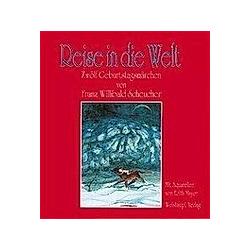 Reise in die Welt. Franz W. Scheucher  - Buch