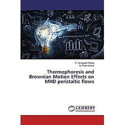 Thermophoresis and Brownian Motion Effects on MHD peristaltic flows. K. Venugopal Reddy  N. Phani Kumar  - Buch