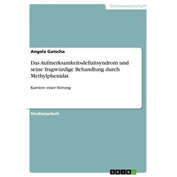Das Aufmerksamkeitsdefizitsyndrom und seine fragwürdige Behandlung durch Methylphenidat als Buch von Angela Gatscha