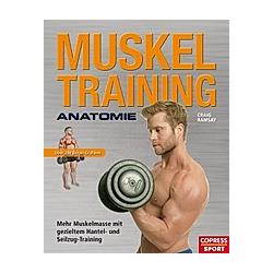Muskeltraining Anatomie - Mehr Muskelmasse mit gezieltem Hantel- und Seilzug-Training. Craig Ramsay  - Buch