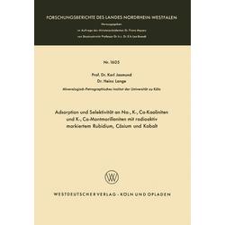 Adsorption und Selektivität an Na- K- Ca-Kaoliniten und K- Ca-Montmorilloniten mit radioaktiv markiertem Rubidium Cäsium und Kobalt als Buch von K...