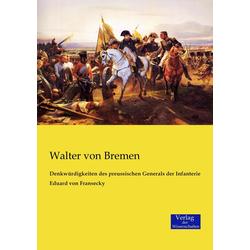Denkwürdigkeiten des preussischen Generals der Infanterie Eduard von Fransecky als Buch von Walter von Bremen