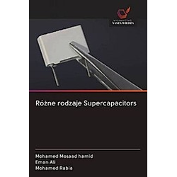 Rózne rodzaje Supercapacitors. Mohamed Rabia  Eman Ali  Mohamed Mosaad hamid  - Buch