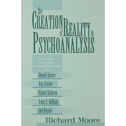The Creation of Reality in Psychoanalysis: eBook von Richard Moore