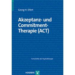 Akzeptanz- und Commitment-Therapie (ACT): Buch von Georg H. Eifert
