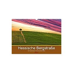 Hessische Bergstraße - Der Wandersteig für Freunde exellenter Weine (Wandkalender 2021 DIN A3 quer)