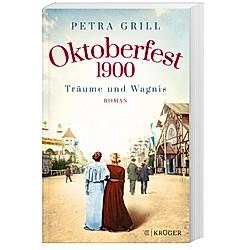 Oktoberfest 1900 - Träume und Wagnis. Petra Grill  - Buch
