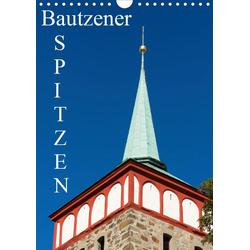 Bautzener Spitzen (Wandkalender 2021 DIN A4 hoch)