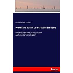 Praktische Taktik und taktischeTheorie. Wilhelm von Scherff  - Buch