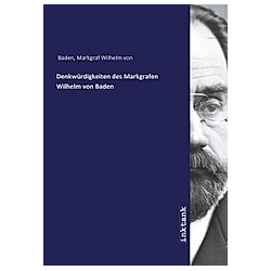 Denkwürdigkeiten des Markgrafen Wilhelm von Baden. Markgraf Wilhelm von Baden  - Buch
