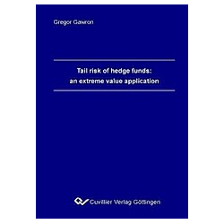 Tail risk of hedge funds: an extreme value application. Gregor Aleksander Gawron  - Buch