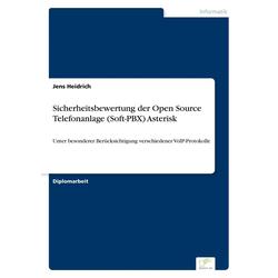 Sicherheitsbewertung der Open Source Telefonanlage (Soft-PBX) Asterisk als Buch von Jens Heidrich