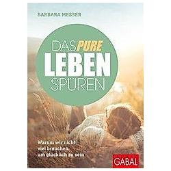 Das pure Leben spüren. Barbara Messer  - Buch