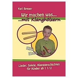 Wir machen was mit Klanghölzern. Kati Breuer  - Buch