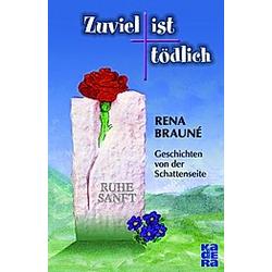 Zuviel ist tödlich. Rena Brauné  - Buch