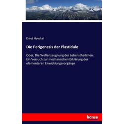 Die Perigenesis der Plastidule als Buch von Ernst Haeckel