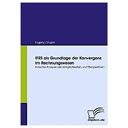 IFRS als Grundlage der Konvergenz im Rechnungswesen. Evgeny Chupin  - Buch