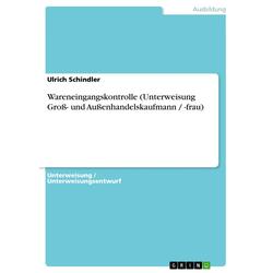 Wareneingangskontrolle (Unterweisung Groß- und Außenhandelskaufmann / -frau) als Buch von Ulrich Schindler