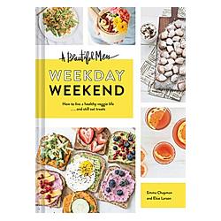 A Beautiful Mess Weekday Weekend. Elsie Larson  Emma Chapman  - Buch