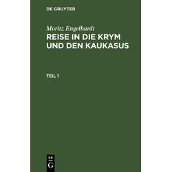 Moritz Engelhardt: Reise in die Krym und den Kaukasus. Teil 1 als Buch von Moritz Engelhardt