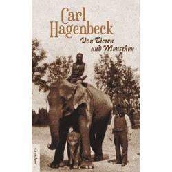 Von Tieren und Menschen. Erlebnisse und Erfahrungen von Carl Hagenbeck als Buch von Carl Hagenbeck