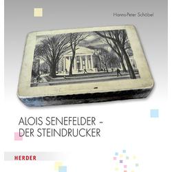 Alois Senefelder - Der Steindrucker als Buch von Hanns-Peter Schöbel
