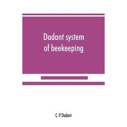 Dadant system of beekeeping als Buch von C. P. Dadant