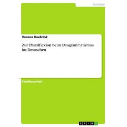 Zur Pluralflexion beim Dysgrammatismus im Deutschen: eBook von Verena Roelvink