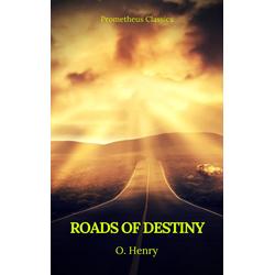 Roads of Destiny (Prometheus Classics): eBook von O. Henry/ Prometheus Classics