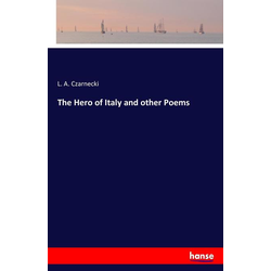 The Hero of Italy and other Poems als Buch von L. A. Czarnecki
