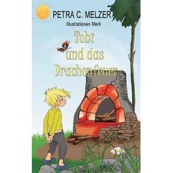 Tobi und das Drachenfeuer als Buch von Petra C. Melzer