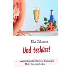 Und tschüss! als Buch von Elke Dickmann