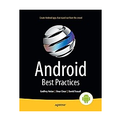 Android Best Practices. David Truxall  Raghav Sood  Godfrey Nolan  - Buch
