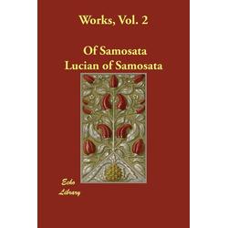 Works Vol. 2 als Taschenbuch von Of Samosata Lucian of Samosata