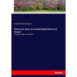 Martin von Tours der wundertätige Mönch und Bischof als Buch von Joseph Hubert Reinkens