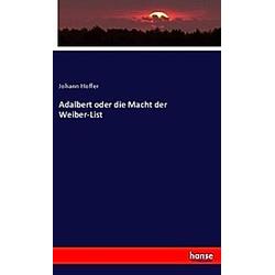 Adalbert oder die Macht der Weiber-List. Johann Hoffer  - Buch