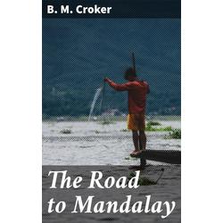 The Road to Mandalay: eBook von B. M. Croker