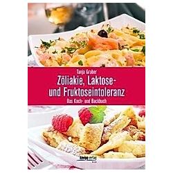 Zöliakie  Laktose- und Fruktoseintoleranz. Tanja Gruber  - Buch