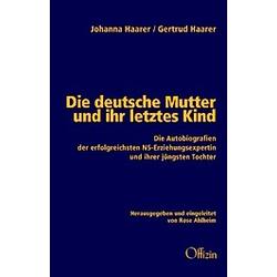 Die deutsche Mutter und ihr letztes Kind. Johanna Haarer  Gertrud Haarer  - Buch