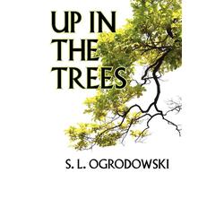 Up in the Trees als Taschenbuch von S. L. Ogrodowski