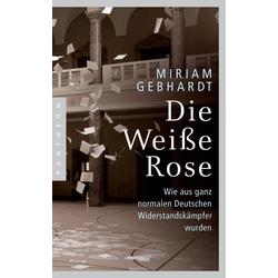 Die Weiße Rose: Buch von Miriam Gebhardt