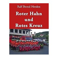 Roter Hahn und Rotes Kreuz. Ralf B. Herden  - Buch