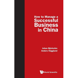 How to Manage a Successful Business in China als Buch von Johan Bjorksten/ Anders Hagglund