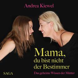 Mama du bist nicht der Bestimmer - Das geheime Wissen der Mütter (Ungekürzt) als Hörbuch Download von Andrea Kiewel